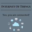 IoT – the Internet of Things – yes, you are connected