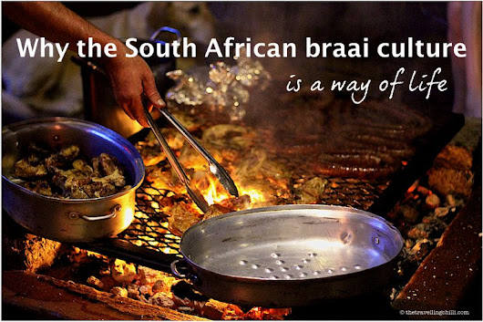 Why the South African braai culture is a way of life - The Travelling Chilli