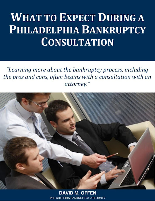Free Report: What to Expect During a Philadelphia Bankruptcy Consultation - The Law Offices of David M. Offen