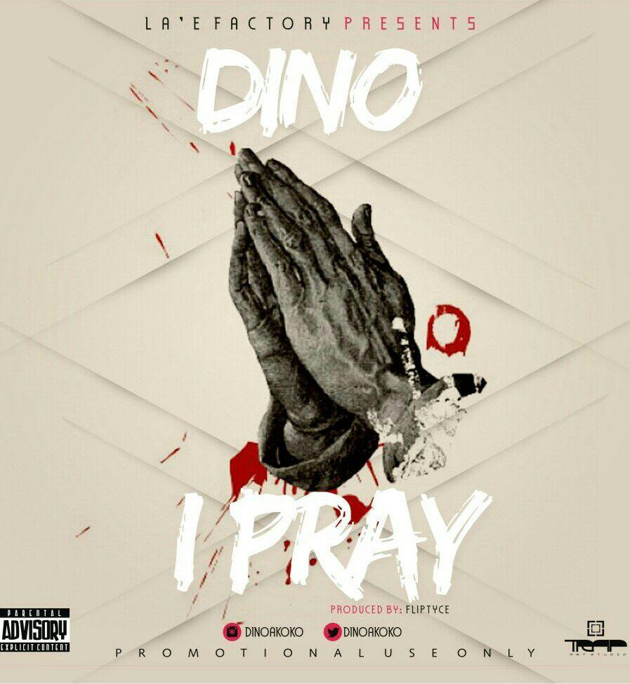 Dino - I Pray (Prod. By Fliptyce)