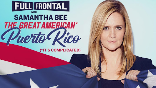 "Exclusive: Samantha Bee takes us through Full Frontal's ""joyful"" Puerto Rico special"