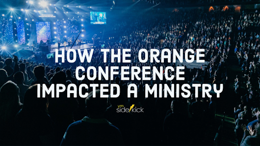 How the Orange Conference Impacted a Ministry - YM Sidekick