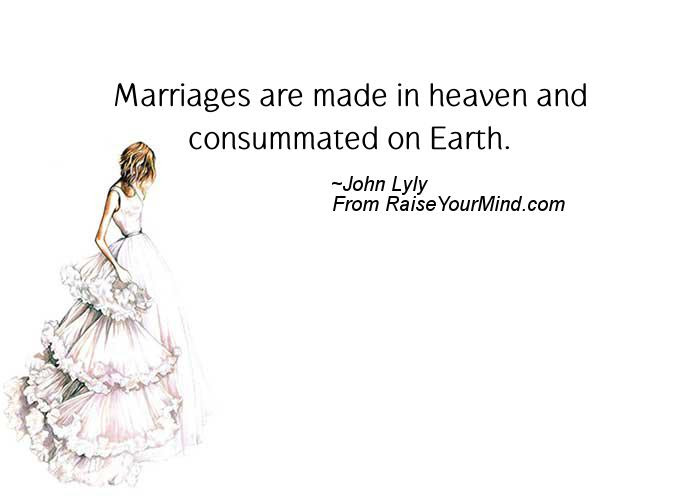 Marriages Are Made In Heaven And Consummated On Earth Raise Your Mind