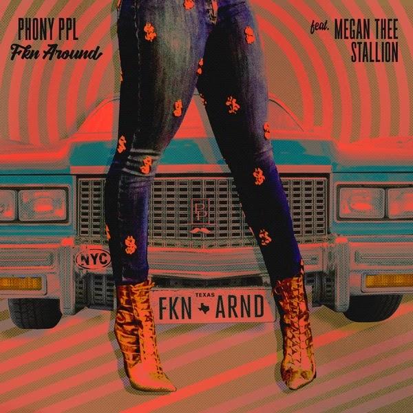 Phony Ppl - Fkn Around (feat. Megan Thee Stallion)
