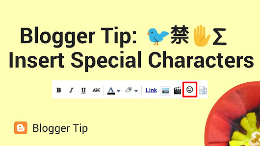Blogger Tip How To Insert Emoji Symbols And Other Special