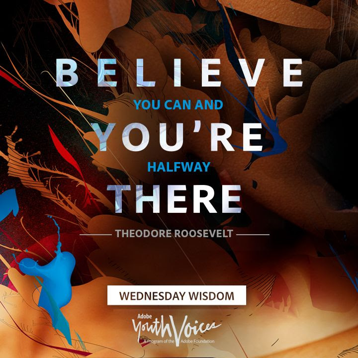 """Believe you can and you're halfway there"" - Theodore Roosevelt Adobe Youth Voices Wednesday Wisdom  quote"