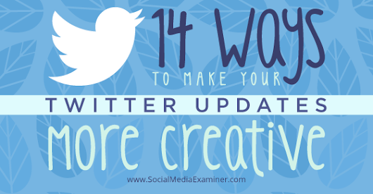 14 Ways to Make Your Twitter Updates More Creative |