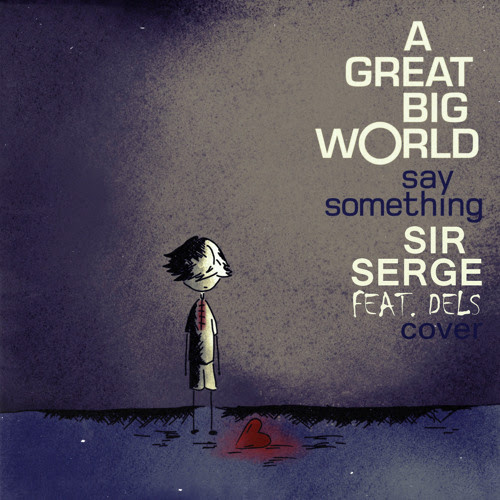 A Great Big World - Say Something (Sir Serge feat. Dels Cover)