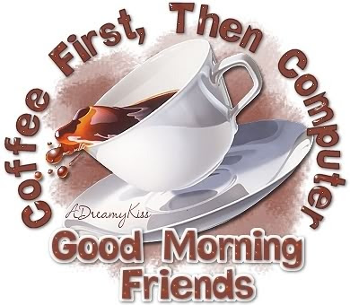 Coffee First Then Computer Good Morning Friends Pictures Photos