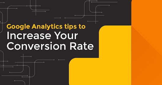8 Powerful Google Analytics Tips to Increase Your Conversion Rate