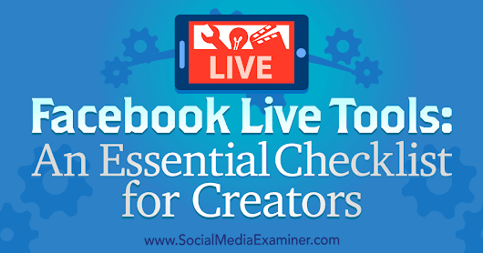 Facebook Live Tools: An Essential Checklist for Creators : Social Media Examiner