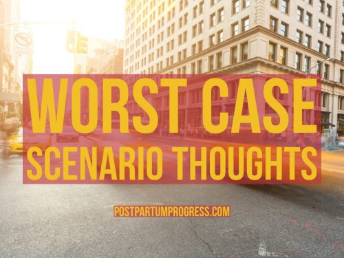 Worst Case Scenario Thoughts - Postpartum Progress