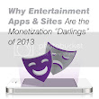 "Why Entertainment Apps & Sites Are the Monetization ""Darlings"" of 2013"