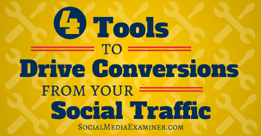 4 Tools to Drive Conversions From Your Social Traffic |