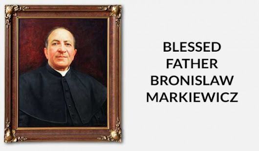 Thank You Lord for Blessed Fr Markiewicz