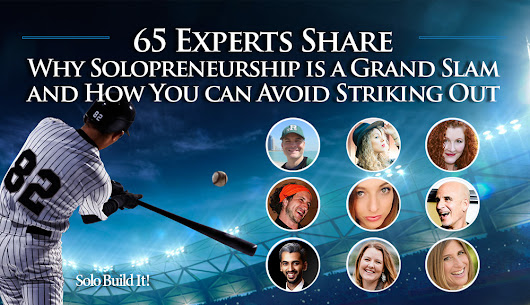 65 Experts Share Why Solopreneurship Is a Grand Slam, And How to Avoid Striking Out