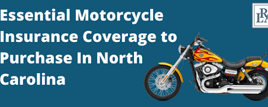 Essential Motorcycle Insurance Coverage to Purchase In North Carolina - Robert Louis Armstrong