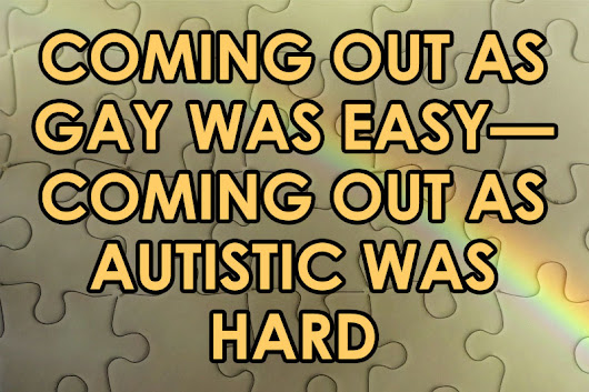 Coming Out As Gay Was Easy—Coming Out As Autistic Was Hard | Our Queer Stories | Queer & LGBT Coming Out Stories & More
