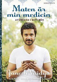 Bokomslag Maten är min medicin : ayurveda i ditt kök (kartonnage)