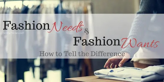 Fashion Needs and Fashion Wants: How to Tell the Difference