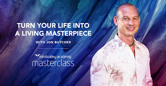 Turn Your Life Into A Living Masterpiece