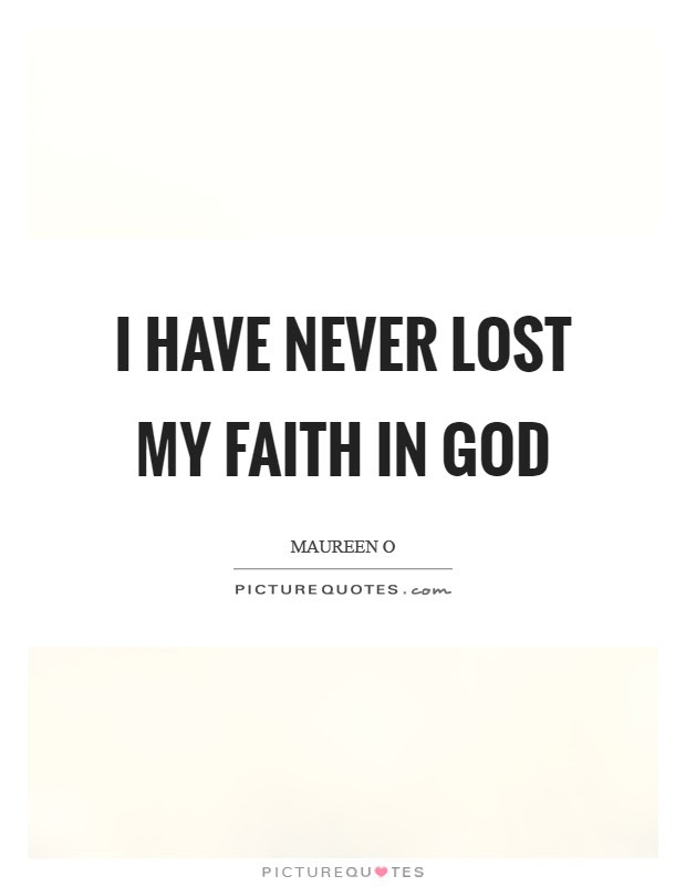I Have Never Lost My Faith In God Picture Quotes