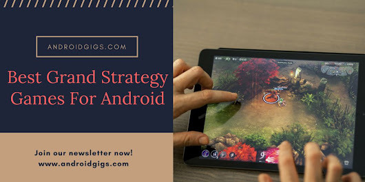 Best Grand Strategy Games for Android [Top 10 List]