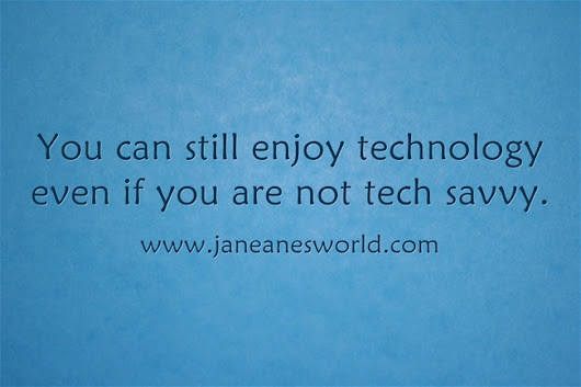 You Don't Have to Be Tech Savvy to Love Technology