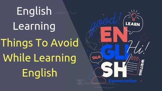 English Learning Tips- Things To Avoid While Learning English