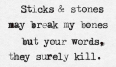 Sticks And Stones May Break My Bones But Your Words They Surely