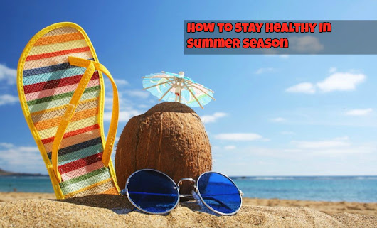 10 Summer Health Tips: How to Stay Healthy in Summer Season [With Pictures] - BUZZARENAS