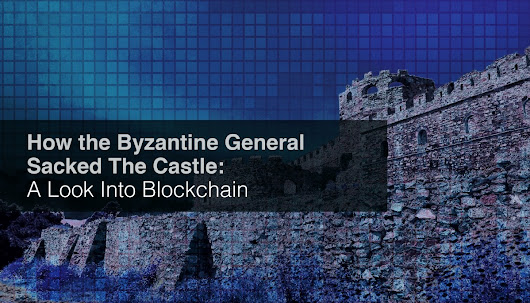 How the Byzantine General Sacked the Castle: A Look Into Blockchain
