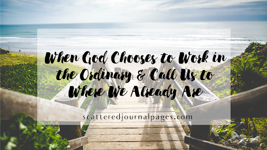 When God Chooses to Work in the Ordinary & Call Us to Where We Already Are