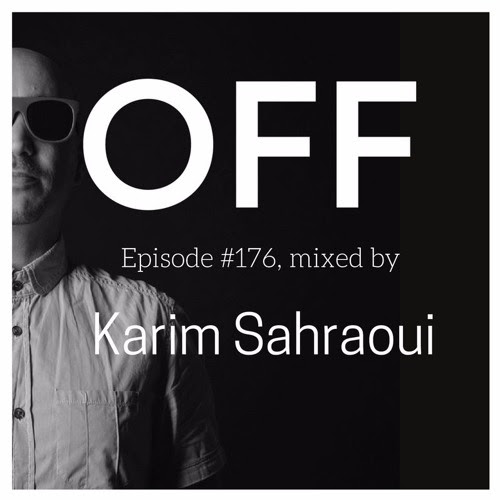 OFF Recordings Podcast Episode #176, Mixed By Karim Sahraoui by OFF Recordings