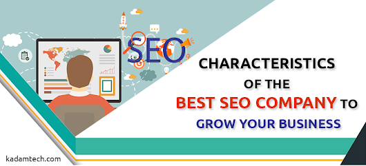 Characteristics of the Best SEO Company to grow your business