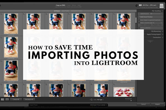 How To Save Time Importing Photos Into Lightroom