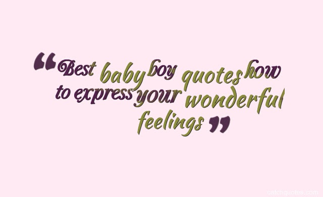 Best Baby Boy Quotes How To Express Your Wonderful Feelings Quotes