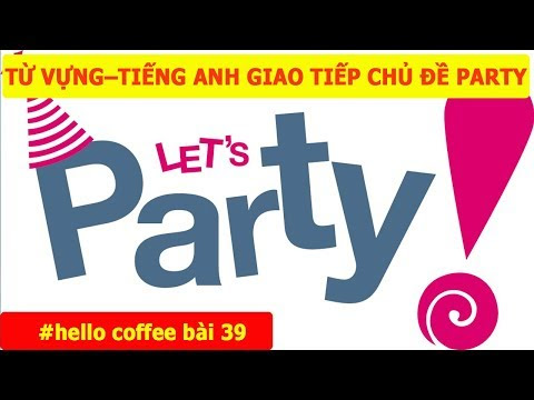 Tiếng Anh Giao Tiếp - Từ Vựng Theo Chủ Đề: At A Party