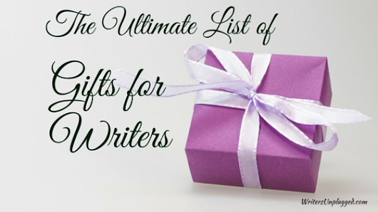 The Ultimate List of Gifts for Writers - Writers Unplugged