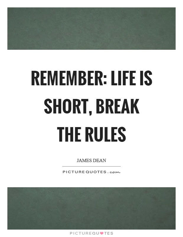 Remember Life Is Short Break The Rules Picture Quotes