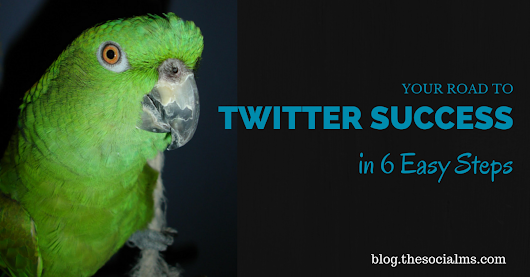 Your Road to Twitter Success in 6 Easy Steps