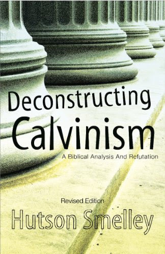 Deconstructing Calvinism: A Biblical Analysis and Refutation