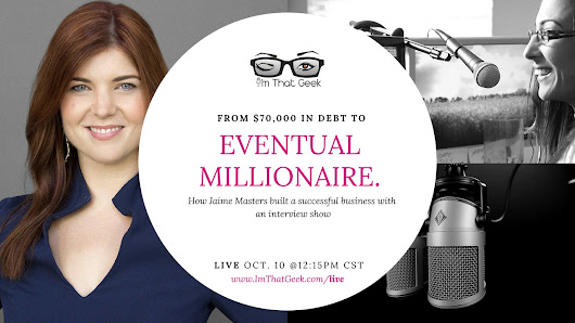 From $70k in debt to Eventual Millionaire with Jaime Masters - I'm That Geek Show