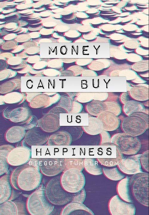 Money Cant Buy Us Happiness Quotespicturescom