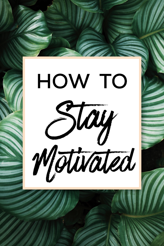 How To Stay Motivated | Balty Adventures | LifeStyle Blog Inspiration Family Faith