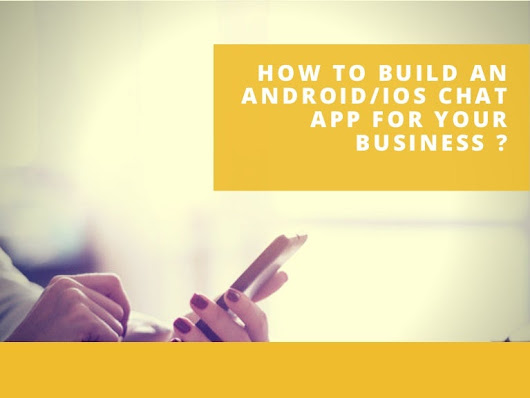 How to build an android/ios chat app for your business