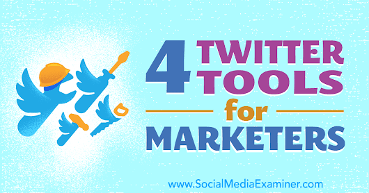 4 Twitter Tools for Marketers : Social Media Examiner