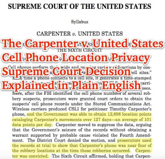 The Carpenter v. United States Cell Phone Location Privacy Supreme Court Decision Explained in Plain English (plus link to full text of decision) - The Internet Patrol