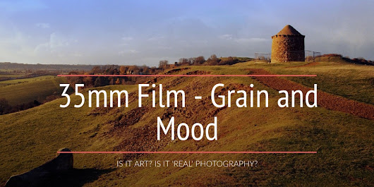 35mm Film - Grain and Mood - IS IT ART? IS IT REAL PHOTOGRAPHY