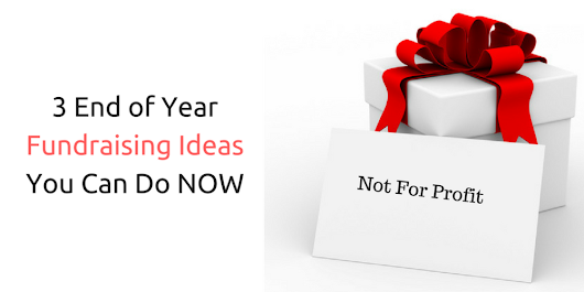 3 End of Year Fundraising Ideas You Can Do NOW